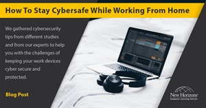 How to be Cybersecurity and Cybersafe while Working from Home