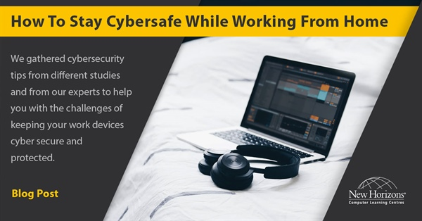 How to be Cybersafe while Working from Home