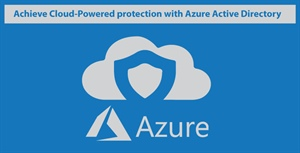 How to Achieve Cloud-Powered Protection with Azure Active Directory